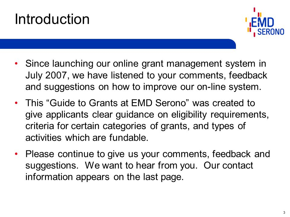 3 Introduction Since launching our online grant management system in July 2007, we have listened to your comments, feedback and suggestions on how to improve our on-line system.