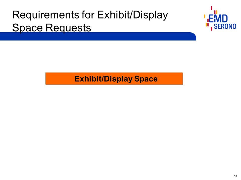 39 Requirements for Exhibit/Display Space Requests Exhibit/Display Space