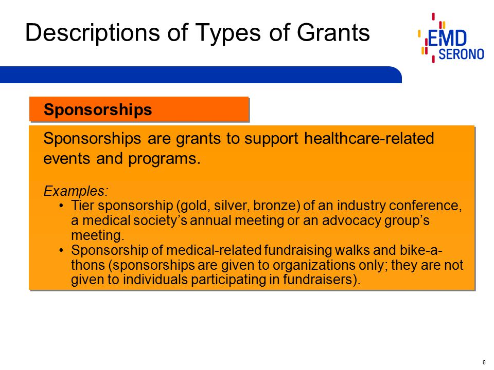 8 Sponsorships Descriptions of Types of Grants Sponsorships are grants to support healthcare-related events and programs.