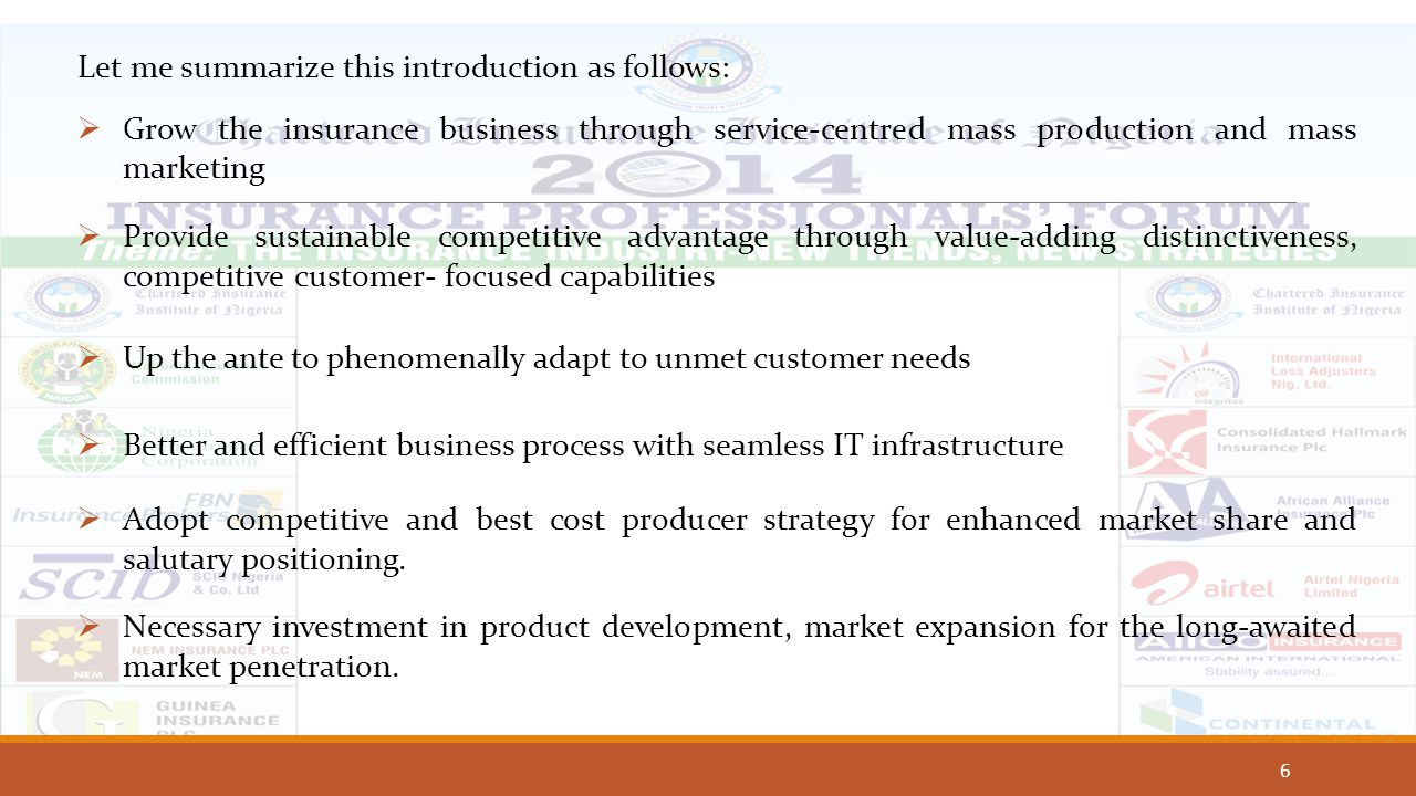 Let me summarize this introduction as follows:  Grow the insurance business through service-centred mass production and mass marketing  Provide sust