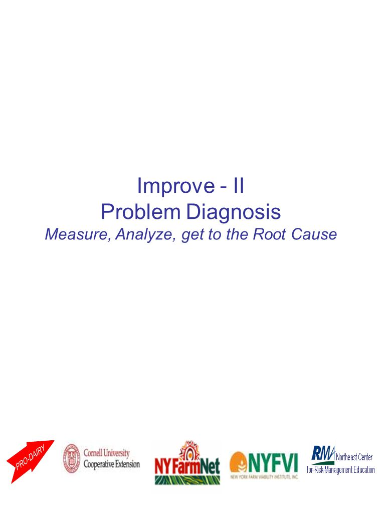 Improve - II Problem Diagnosis Measure, Analyze, get to the Root Cause