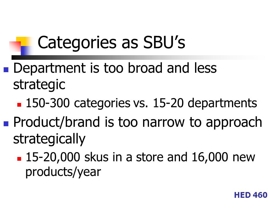 HED 460 Categories as SBU's Department is too broad and less strategic 150-300 categories vs.