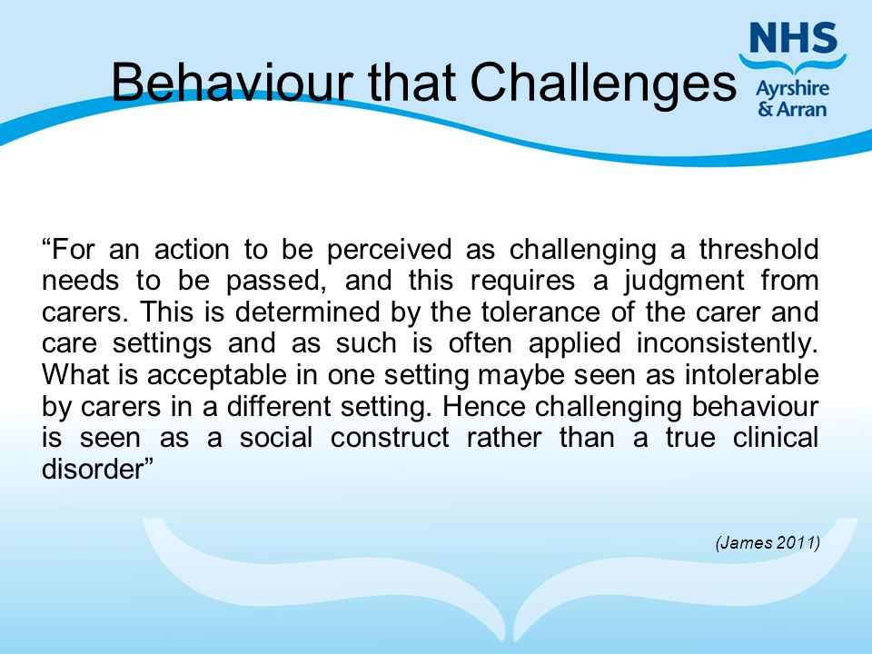 "Behaviour that Challenges ""For an action to be perceived as challenging a threshold needs to be passed, and this requires a judgment from carers. This"