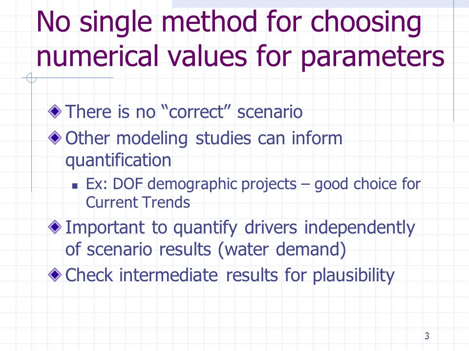 "3 No single method for choosing numerical values for parameters There is no ""correct"" scenario Other modeling studies can inform quantification Ex: DO"