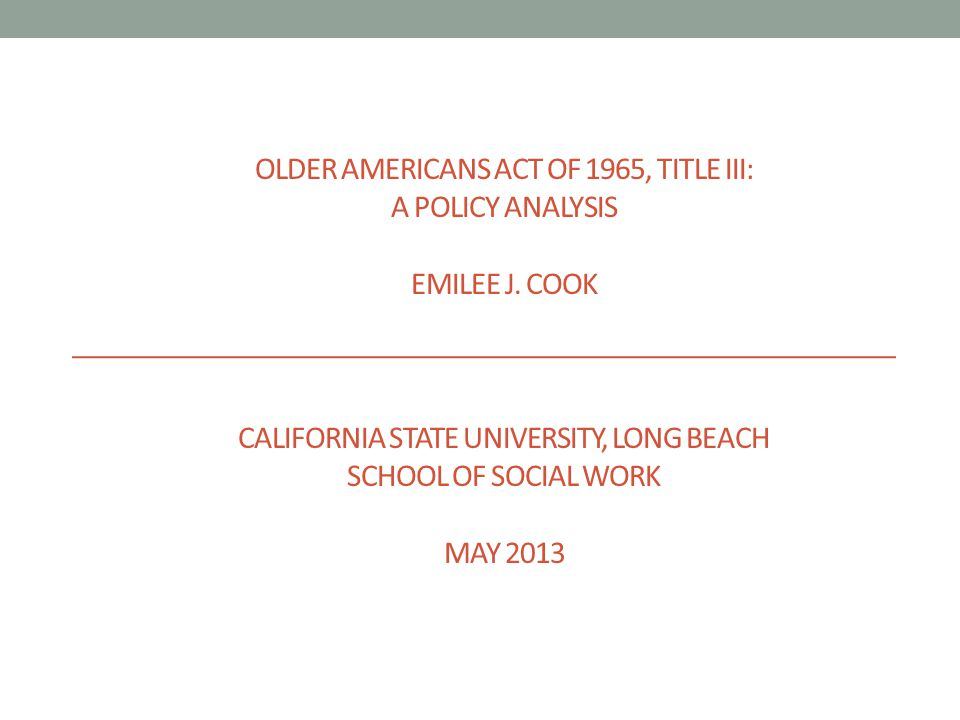 OLDER AMERICANS ACT OF 1965, TITLE III: A POLICY ANALYSIS EMILEE J.