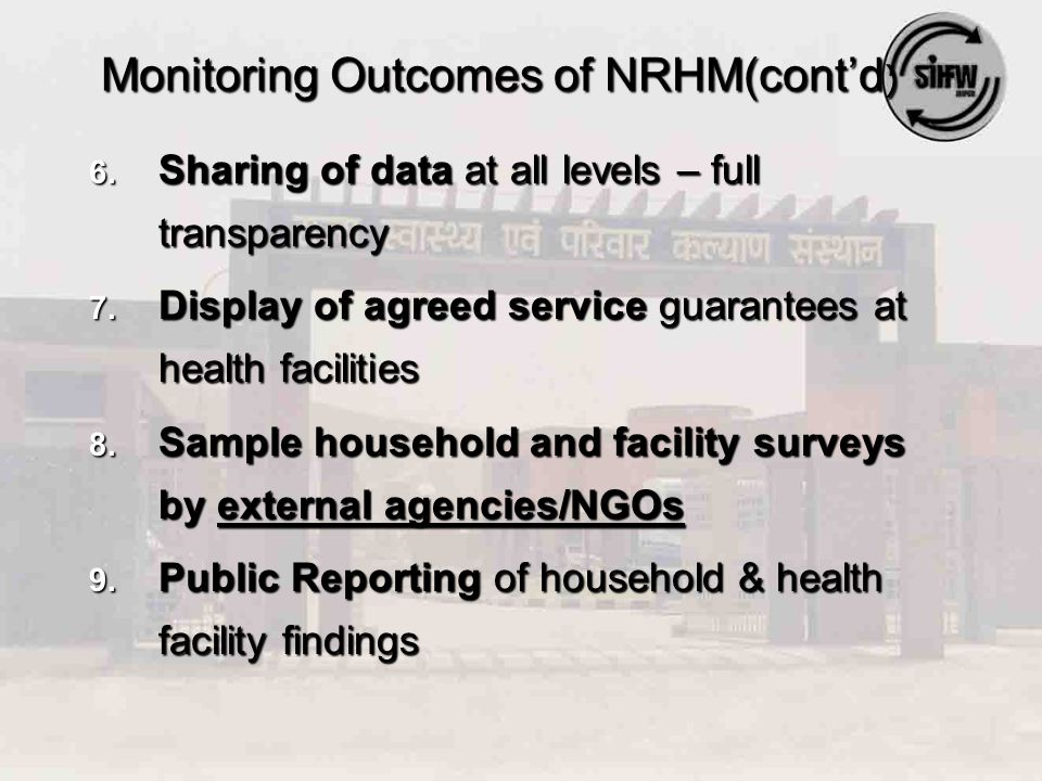 Monitoring Outcomes of NRHM(cont'd ) 6. Sharing of data at all levels – full transparency 7.