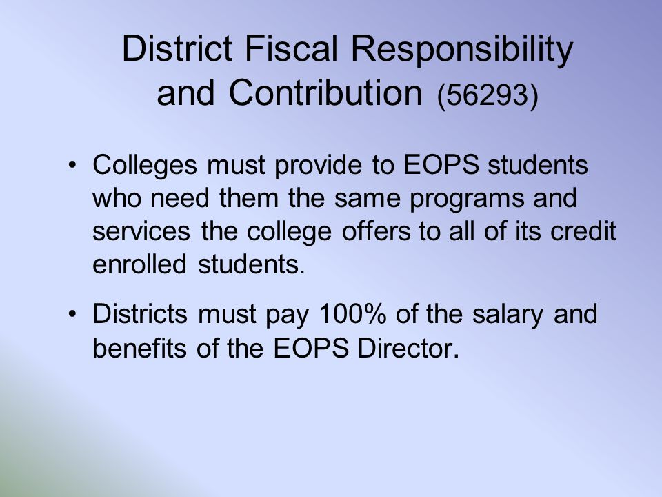District Fiscal Responsibility and Contribution (56293) Colleges must provide to EOPS students who need them the same programs and services the colleg
