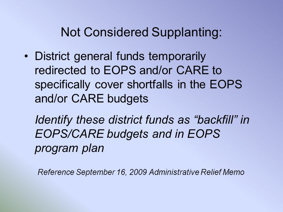 Not Considered Supplanting: District general funds temporarily redirected to EOPS and/or CARE to specifically cover shortfalls in the EOPS and/or CARE