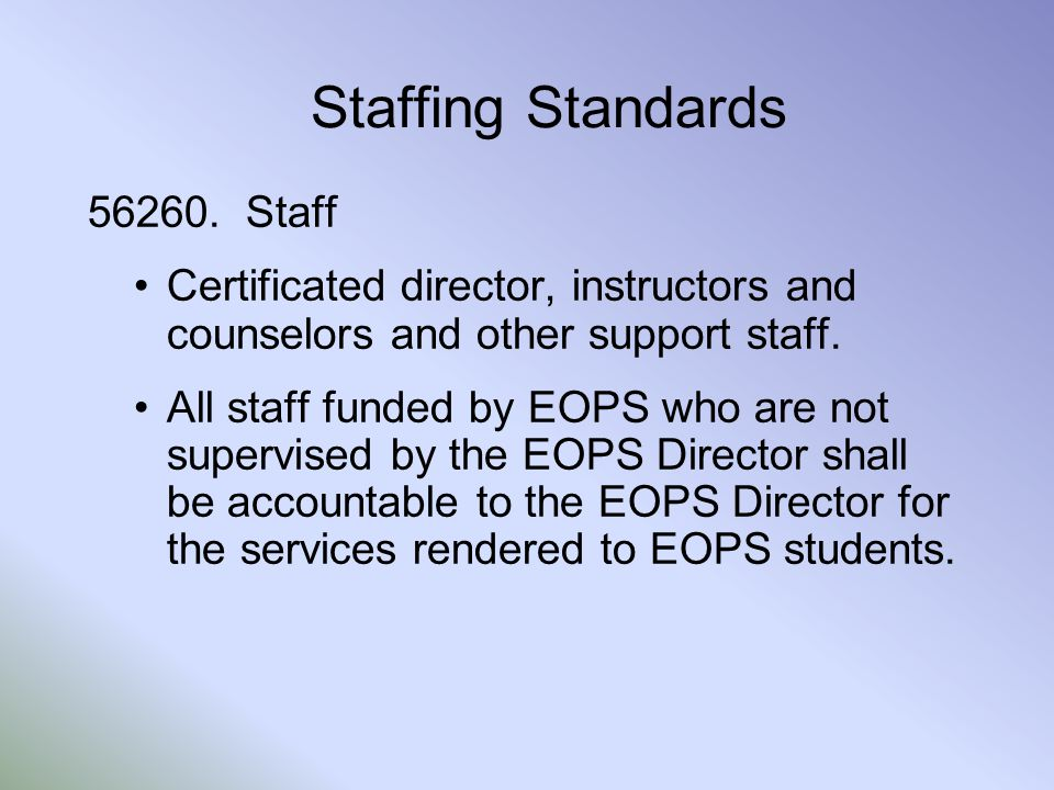 Staffing Standards 56260. Staff Certificated director, instructors and counselors and other support staff. All staff funded by EOPS who are not superv