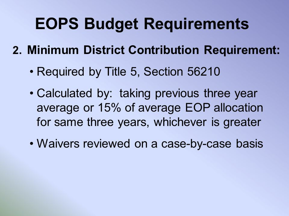 EOPS Budget Requirements 2. Minimum District Contribution Requirement: Required by Title 5, Section 56210 Calculated by: taking previous three year av