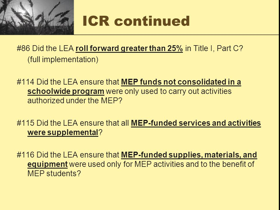 ICR continued #86 Did the LEA roll forward greater than 25% in Title I, Part C? (full implementation) #114 Did the LEA ensure that MEP funds not conso