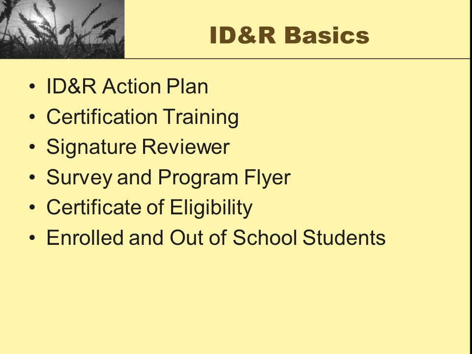 ID&R Basics ID&R Action Plan Certification Training Signature Reviewer Survey and Program Flyer Certificate of Eligibility Enrolled and Out of School