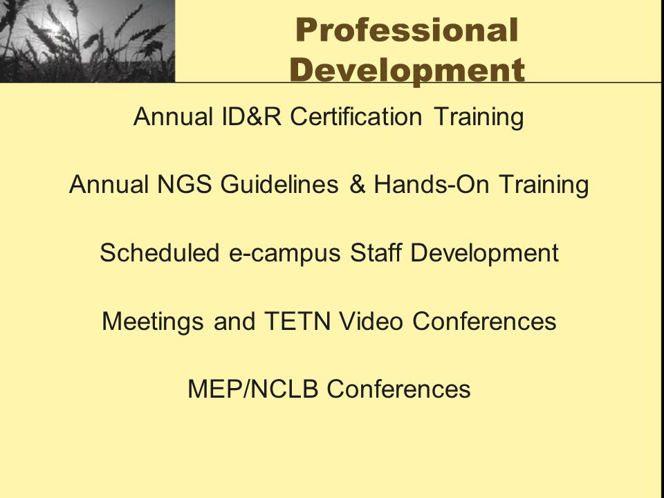 Professional Development Annual ID&R Certification Training Annual NGS Guidelines & Hands-On Training Scheduled e-campus Staff Development Meetings an