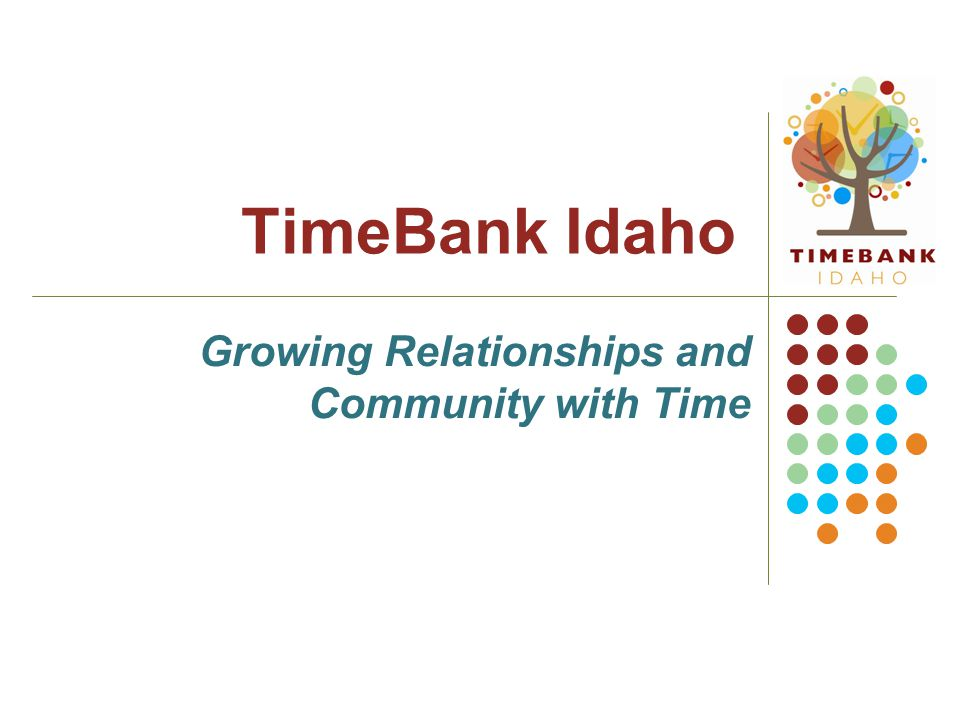 TimeBank Idaho Growing Relationships and Community with Time