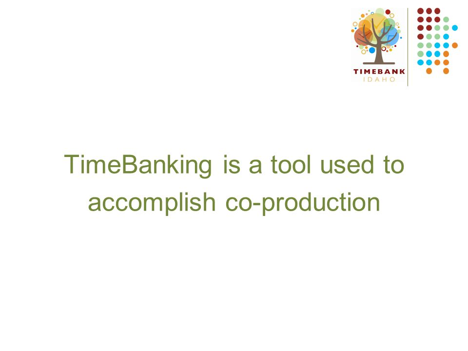 TimeBanking is a tool used to accomplish co-production