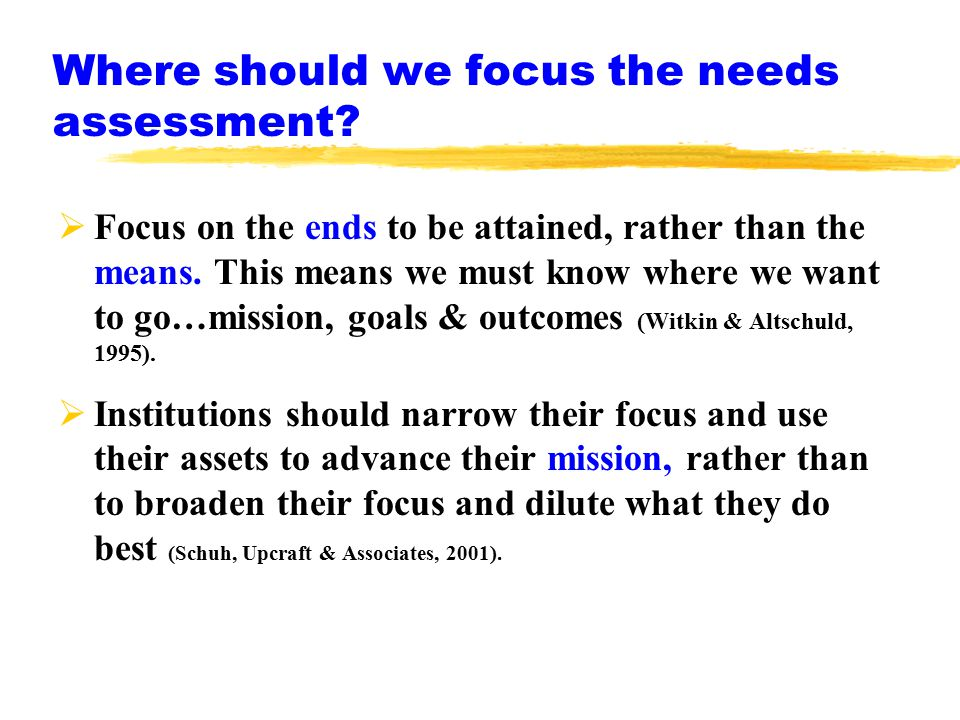 Where should we focus the needs assessment.