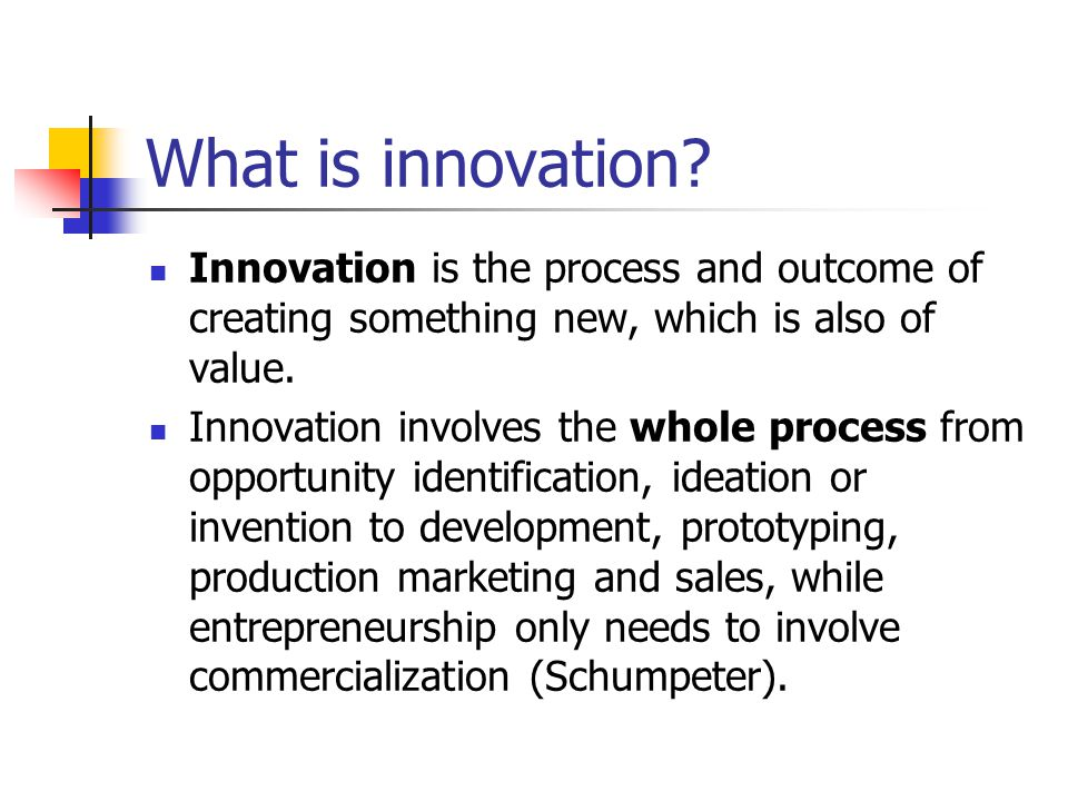 Definitions Innovation = Invention + exploitation (Ettlie) A new way of doing things, which is commercialized.