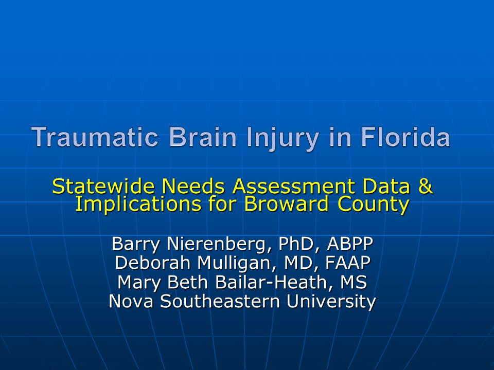 Statewide Needs Assessment Data & Implications for Broward County Barry Nierenberg, PhD, ABPP Deborah Mulligan, MD, FAAP Mary Beth Bailar-Heath, MS No