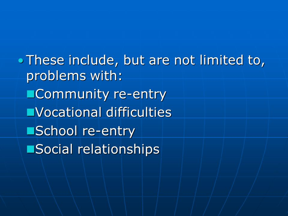 These include, but are not limited to, problems with: These include, but are not limited to, problems with: Community re-entry Community re-entry Voca
