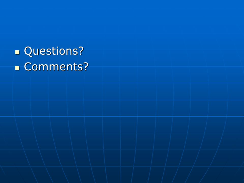 Questions? Questions? Comments? Comments?