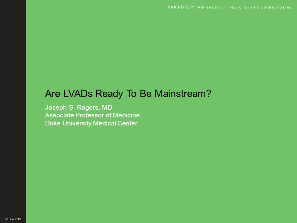 Are LVADs Ready To Be Mainstream.Joseph G.