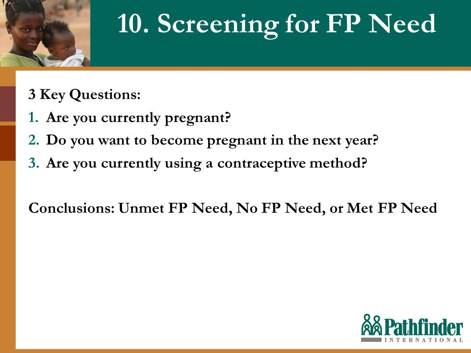 10. Screening for FP Need 3 Key Questions: 1.Are you currently pregnant.