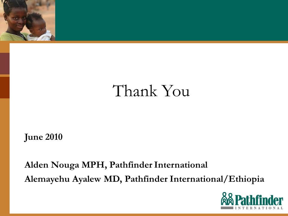 Thank You June 2010 Alden Nouga MPH, Pathfinder International Alemayehu Ayalew MD, Pathfinder International/Ethiopia