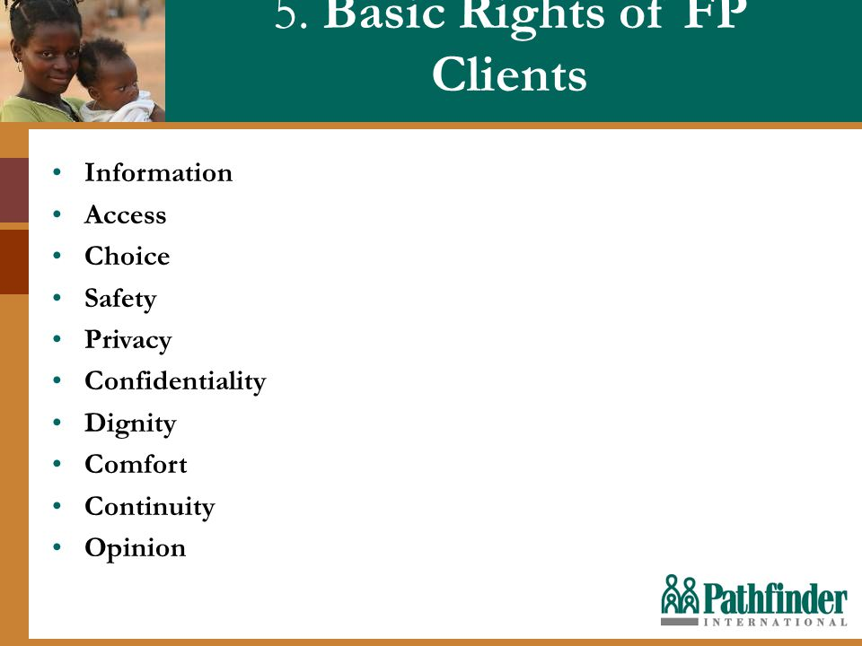 5. Basic Rights of FP Clients Information Access Choice Safety Privacy Confidentiality Dignity Comfort Continuity Opinion