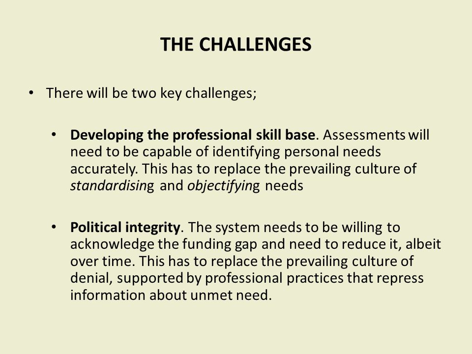 THE CHALLENGES There will be two key challenges; Developing the professional skill base.