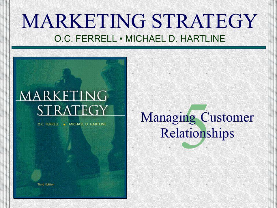 MARKETING STRATEGY O.C. FERRELL MICHAEL D. HARTLINE 5 Managing Customer Relationships