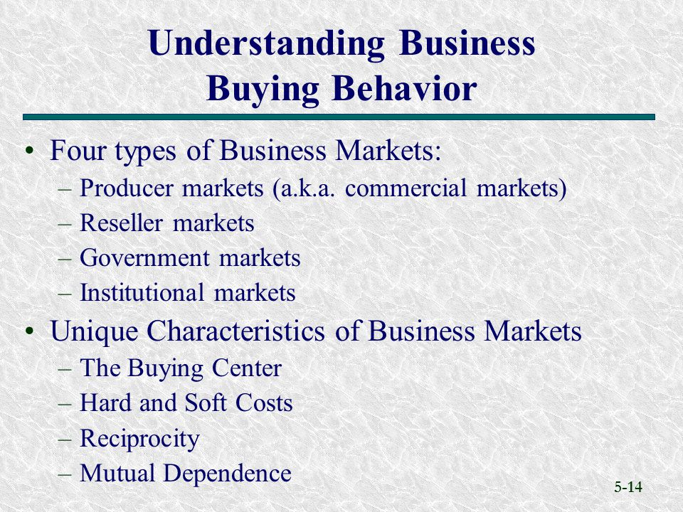 5-14 Four types of Business Markets: –Producer markets (a.k.a.