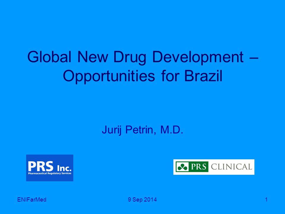 Global New Drug Development – Opportunities for Brazil Jurij Petrin, M.D. ENIFarMed19 Sep 2014