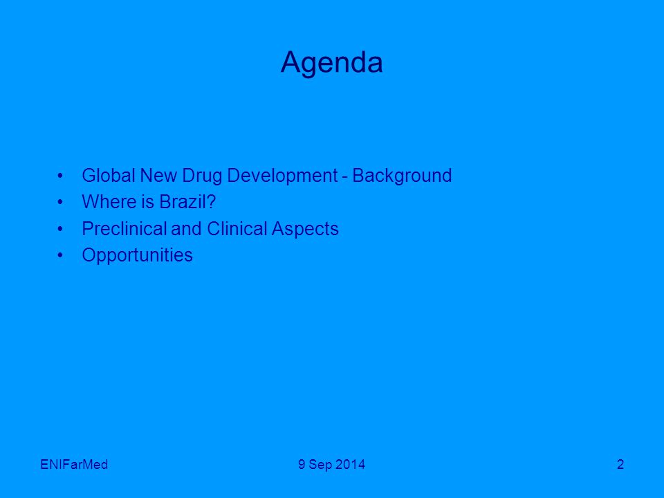 ENIFarMed2 Agenda Global New Drug Development - Background Where is Brazil? Preclinical and Clinical Aspects Opportunities 9 Sep 2014