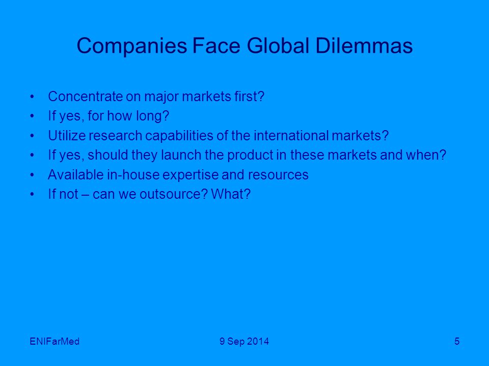 ENIFarMed5 Companies Face Global Dilemmas Concentrate on major markets first.
