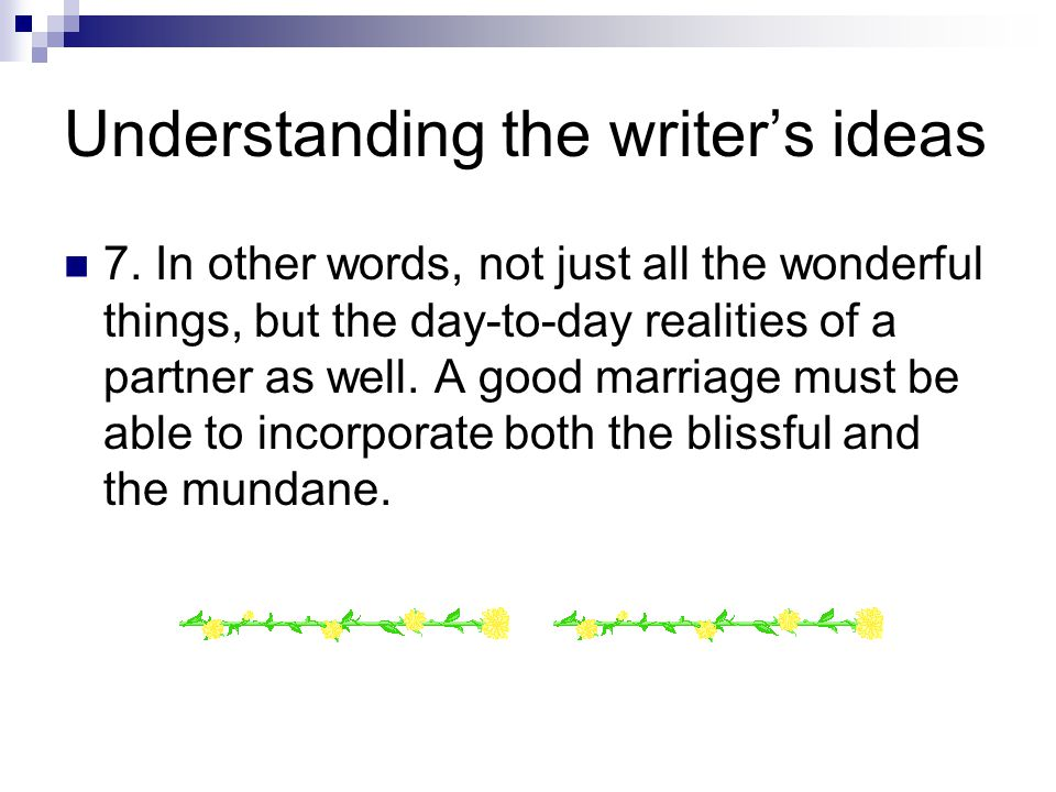 Understanding the writer's ideas 7.