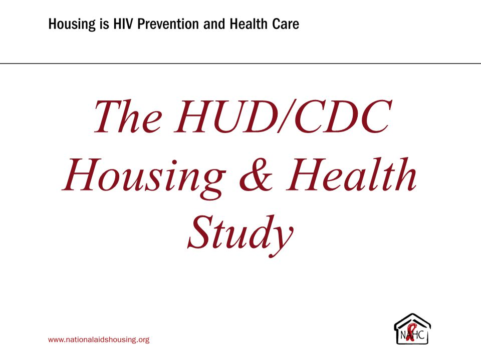 www.nationalaidshousing.org The HUD/CDC Housing & Health Study