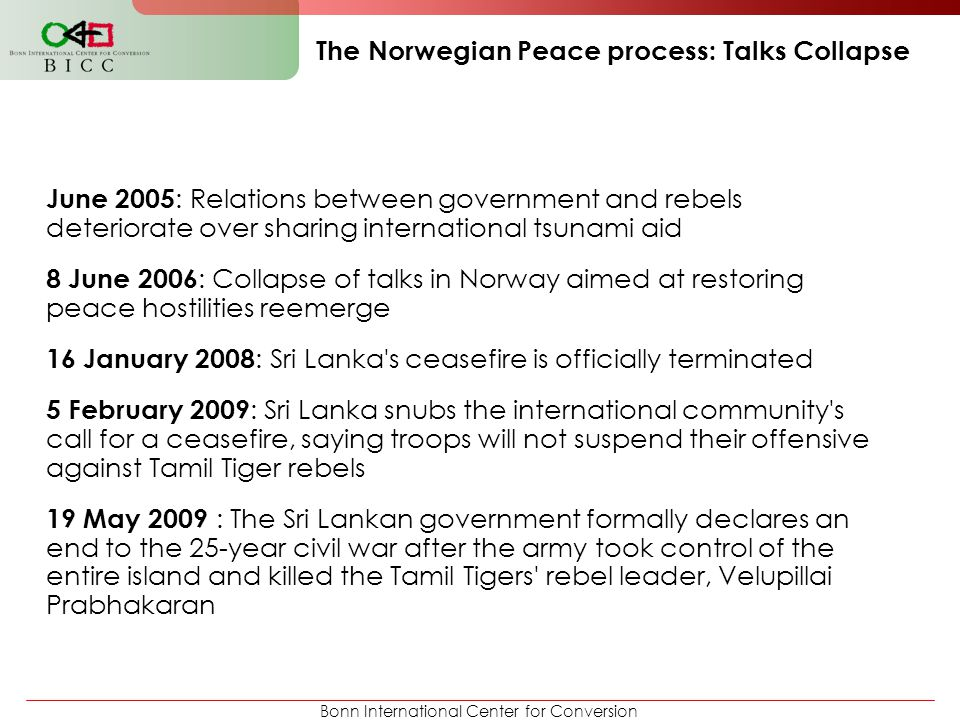 Bonn International Center for Conversion The Norwegian Peace process: Talks Collapse June 2005 : Relations between government and rebels deteriorate o