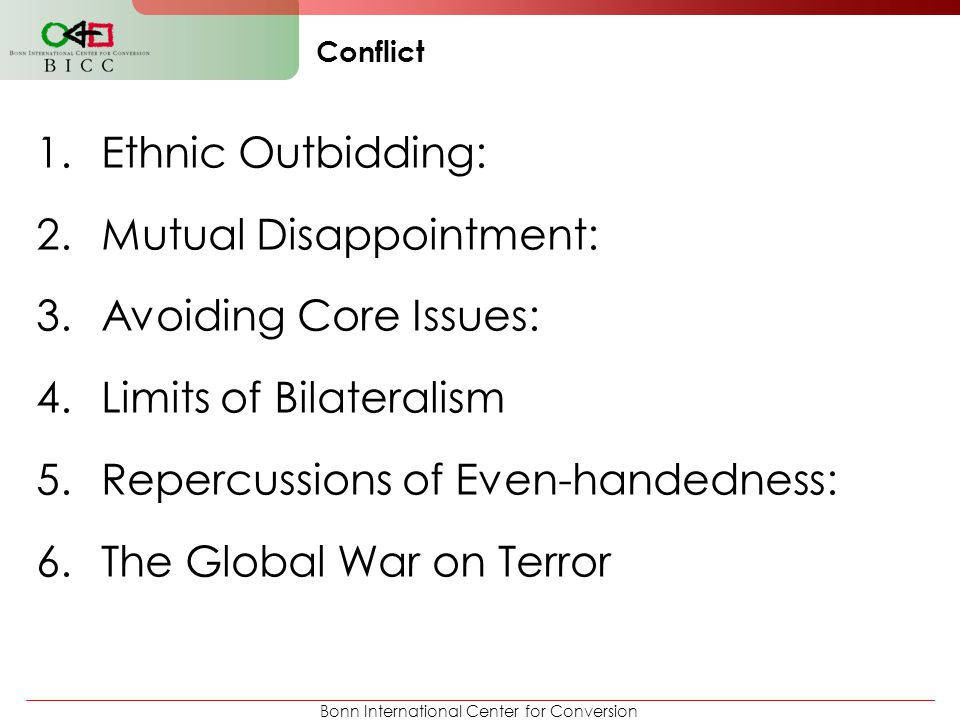 Bonn International Center for Conversion Conflict 1.Ethnic Outbidding: 2.Mutual Disappointment: 3.Avoiding Core Issues: 4.Limits of Bilateralism 5.Rep