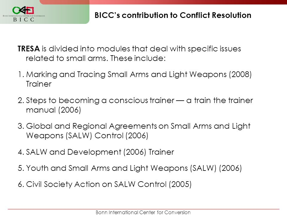 Bonn International Center for Conversion BICC's contribution to Conflict Resolution TRESA is divided into modules that deal with specific issues relat