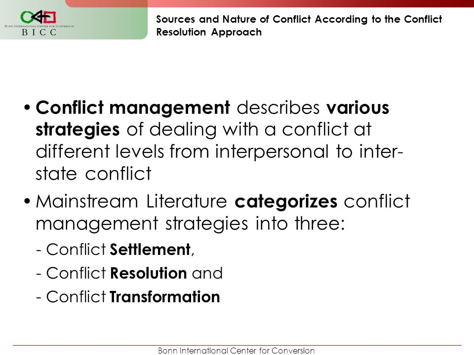 Bonn International Center for Conversion Sources and Nature of Conflict According to the Conflict Resolution Approach Conflict management describes va