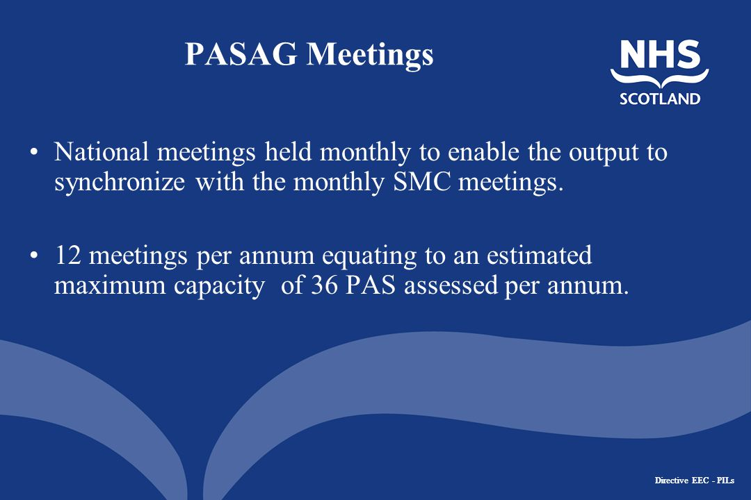 Directive EEC - PILs PASAG Meetings National meetings held monthly to enable the output to synchronize with the monthly SMC meetings.