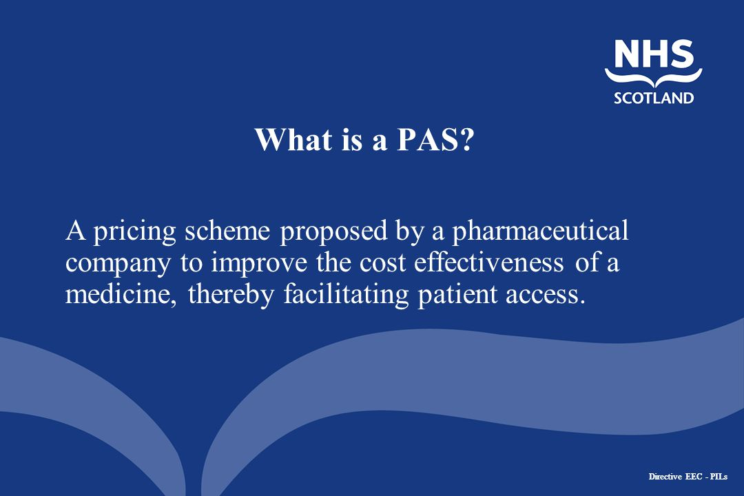 Directive EEC - PILs Origins of PAS 2009 Pharmaceutical Price Regulation Scheme between DOH and ABPI Pricing is a reserved matter – but it is for the devolved administrations to meet their policy and operational requirements.