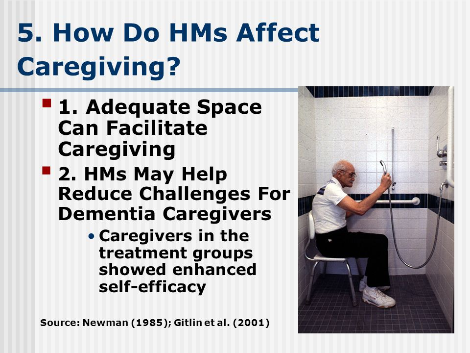 5. How Do HMs Affect Caregiving.  1. Adequate Space Can Facilitate Caregiving  2.