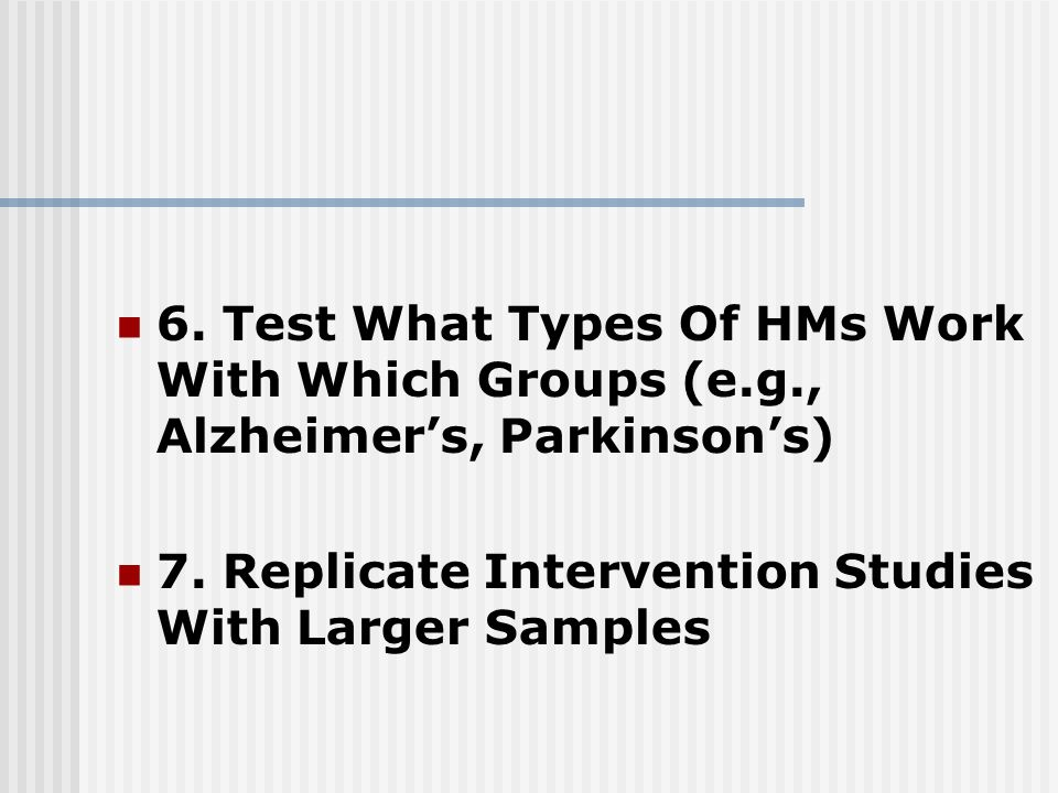 6. Test What Types Of HMs Work With Which Groups (e.g., Alzheimer's, Parkinson's) 7.