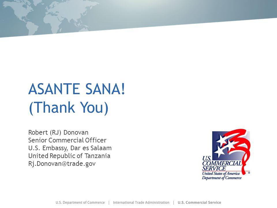 ASANTE SANA. (Thank You) Robert (RJ) Donovan Senior Commercial Officer U.S.