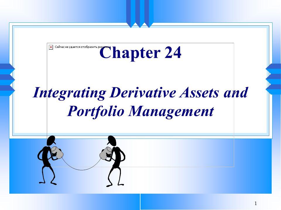 1 Chapter 24 Integrating Derivative Assets and Portfolio Management