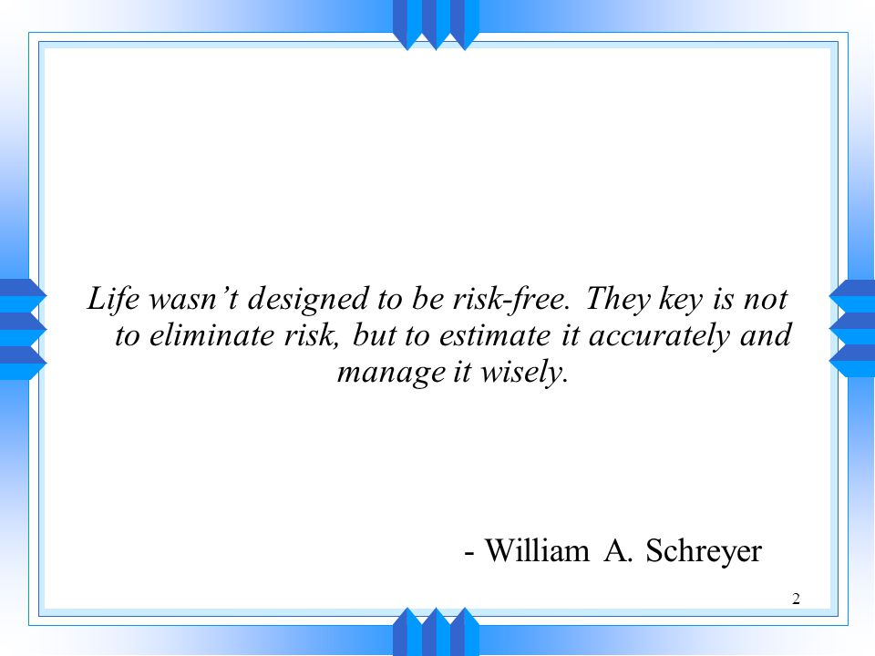 2 Life wasn't designed to be risk-free.