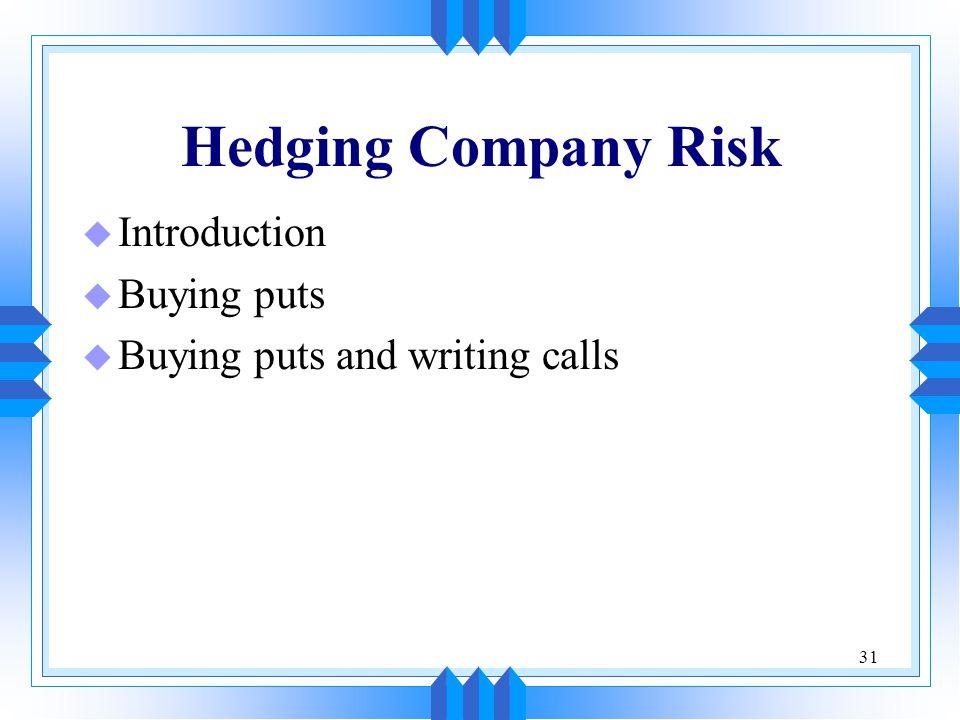 31 Hedging Company Risk u Introduction u Buying puts u Buying puts and writing calls