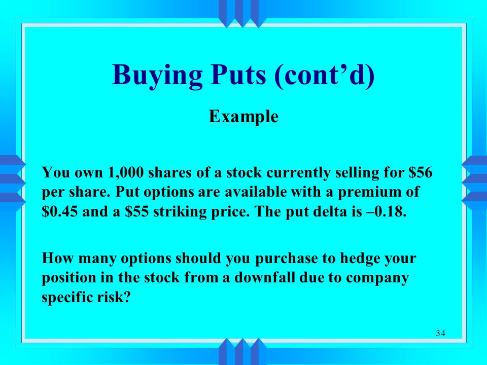 34 Buying Puts (cont'd) Example You own 1,000 shares of a stock currently selling for $56 per share.
