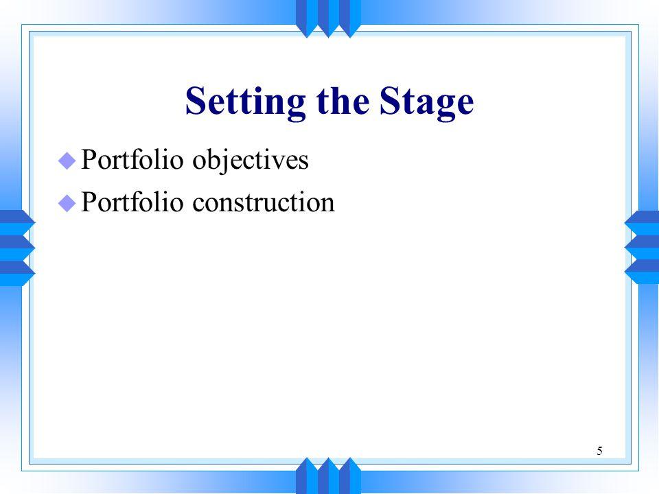 5 Setting the Stage u Portfolio objectives u Portfolio construction